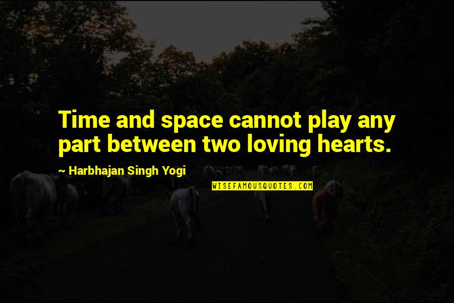 Family And Time Quotes By Harbhajan Singh Yogi: Time and space cannot play any part between
