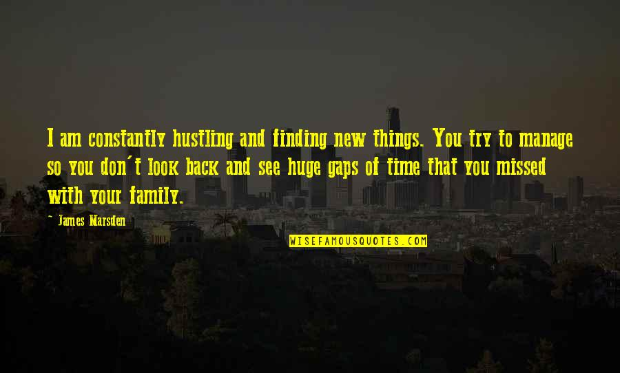 Family And Time Quotes By James Marsden: I am constantly hustling and finding new things.