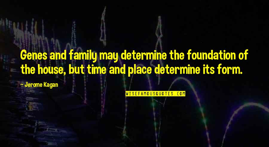 Family And Time Quotes By Jerome Kagan: Genes and family may determine the foundation of