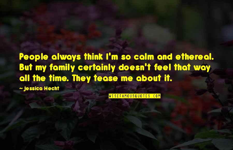 Family And Time Quotes By Jessica Hecht: People always think I'm so calm and ethereal.