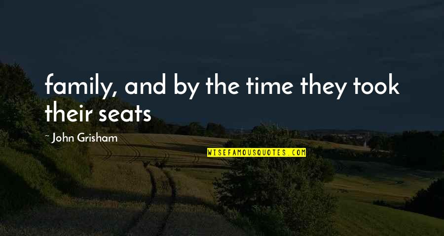 Family And Time Quotes By John Grisham: family, and by the time they took their