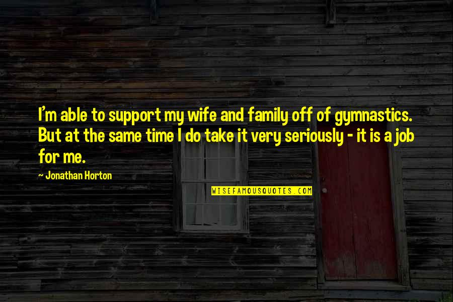 Family And Time Quotes By Jonathan Horton: I'm able to support my wife and family