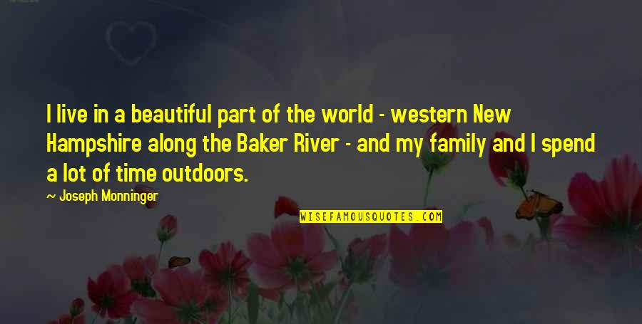 Family And Time Quotes By Joseph Monninger: I live in a beautiful part of the