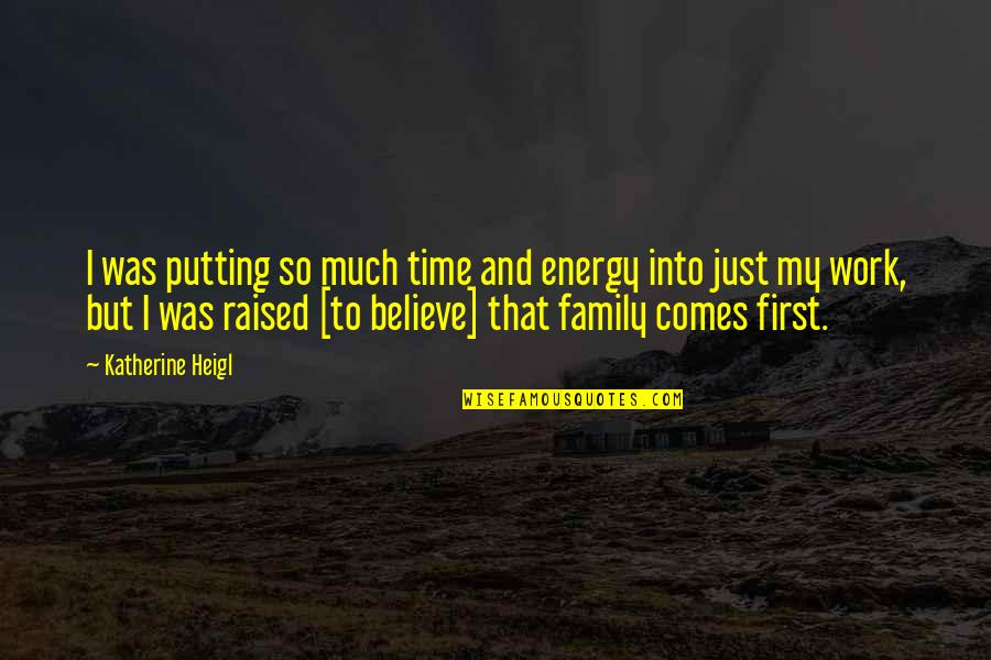 Family And Time Quotes By Katherine Heigl: I was putting so much time and energy