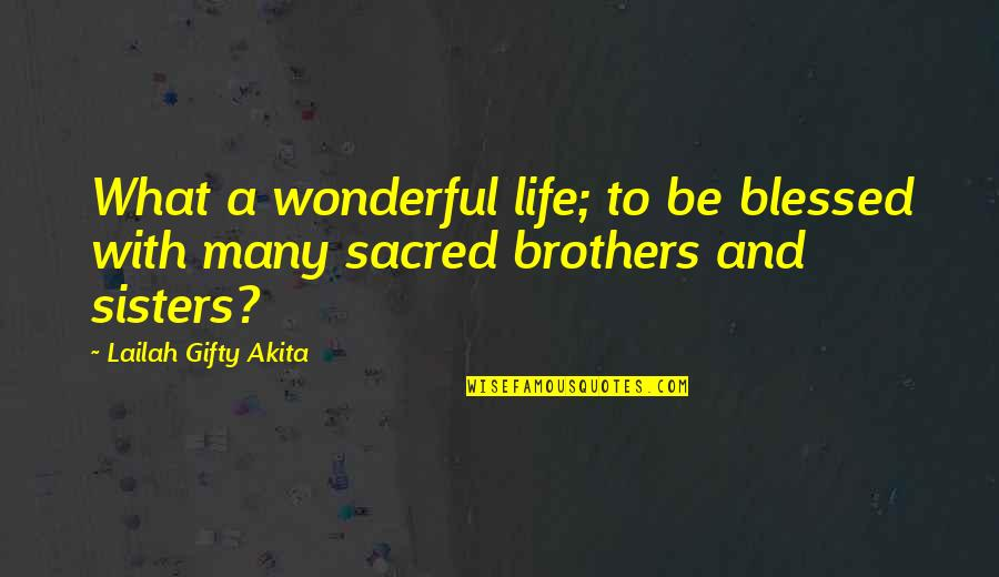 Family And Time Quotes By Lailah Gifty Akita: What a wonderful life; to be blessed with