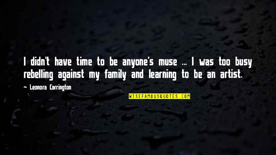 Family And Time Quotes By Leonora Carrington: I didn't have time to be anyone's muse
