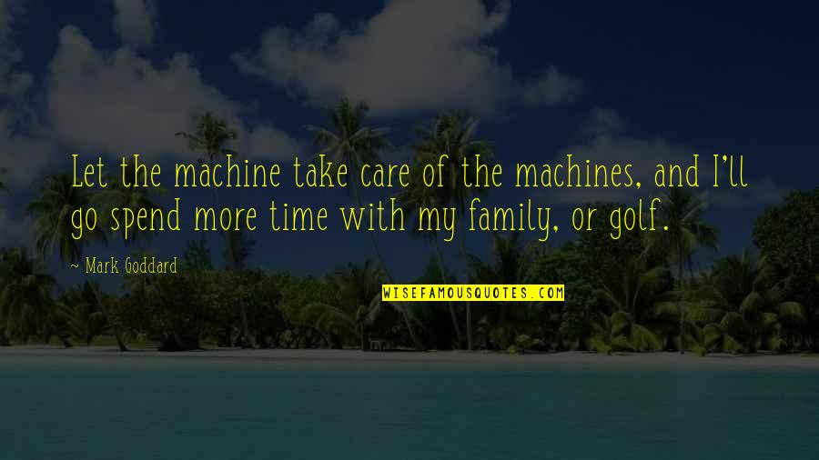 Family And Time Quotes By Mark Goddard: Let the machine take care of the machines,
