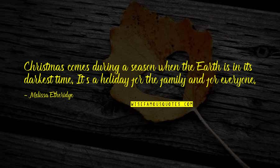 Family And Time Quotes By Melissa Etheridge: Christmas comes during a season when the Earth