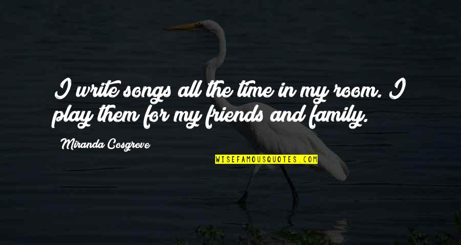 Family And Time Quotes By Miranda Cosgrove: I write songs all the time in my