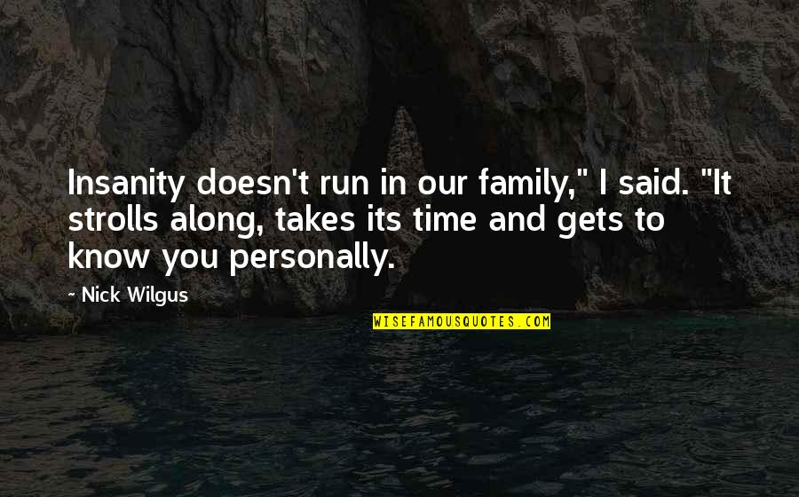 """Family And Time Quotes By Nick Wilgus: Insanity doesn't run in our family,"""" I said."""