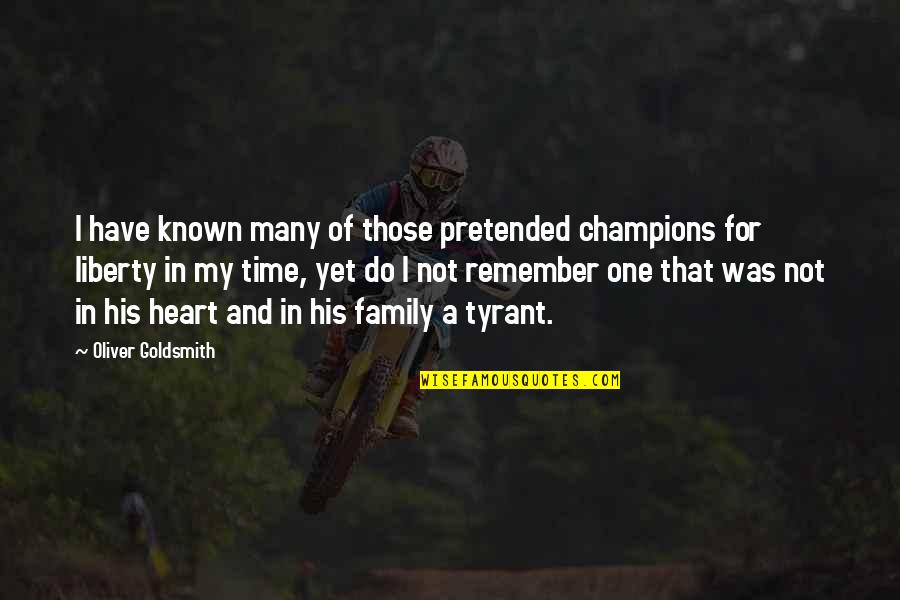 Family And Time Quotes By Oliver Goldsmith: I have known many of those pretended champions