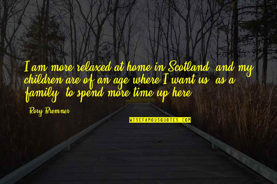 Family And Time Quotes By Rory Bremner: I am more relaxed at home in Scotland,