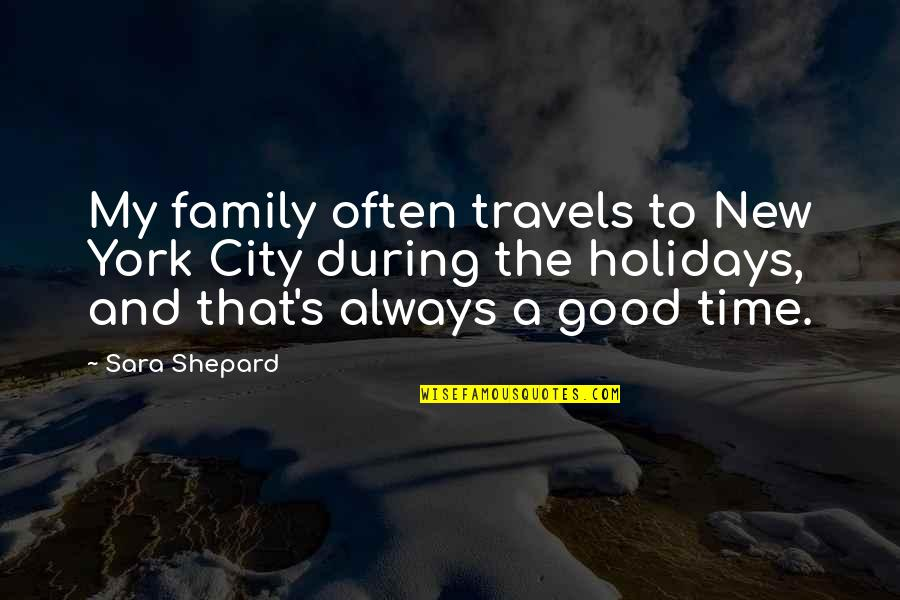 Family And Time Quotes By Sara Shepard: My family often travels to New York City