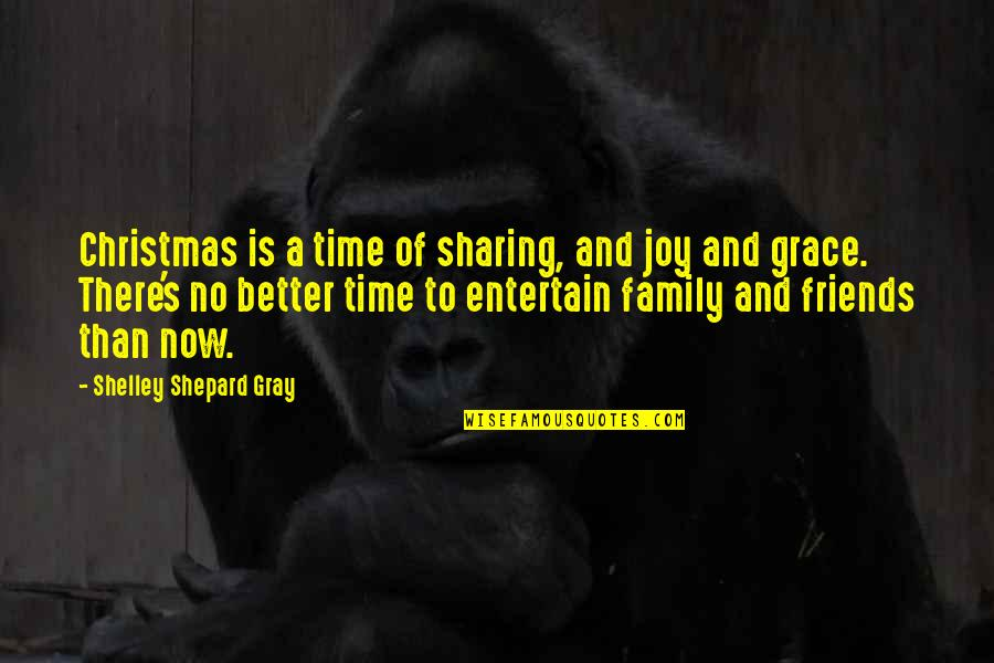 Family And Time Quotes By Shelley Shepard Gray: Christmas is a time of sharing, and joy
