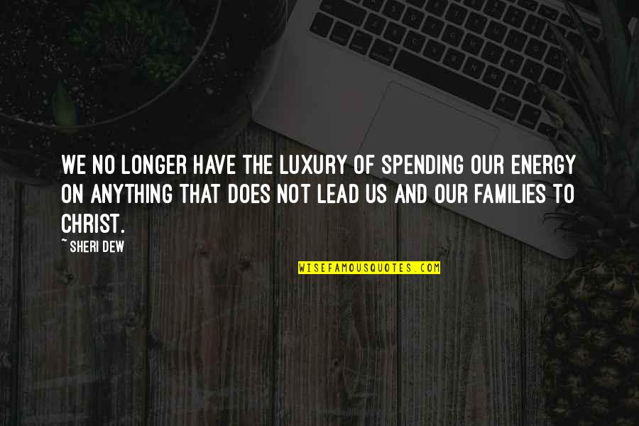 Family And Time Quotes By Sheri Dew: We no longer have the luxury of spending