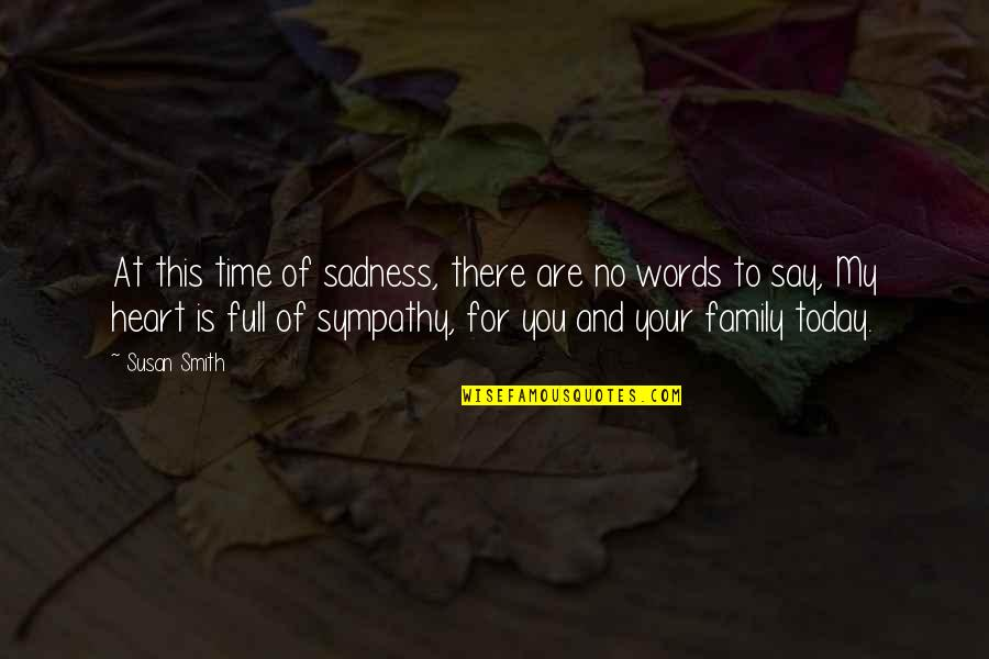 Family And Time Quotes By Susan Smith: At this time of sadness, there are no