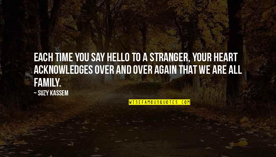 Family And Time Quotes By Suzy Kassem: Each time you say hello to a stranger,