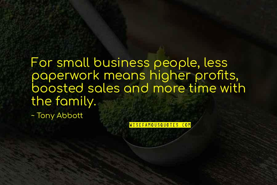 Family And Time Quotes By Tony Abbott: For small business people, less paperwork means higher