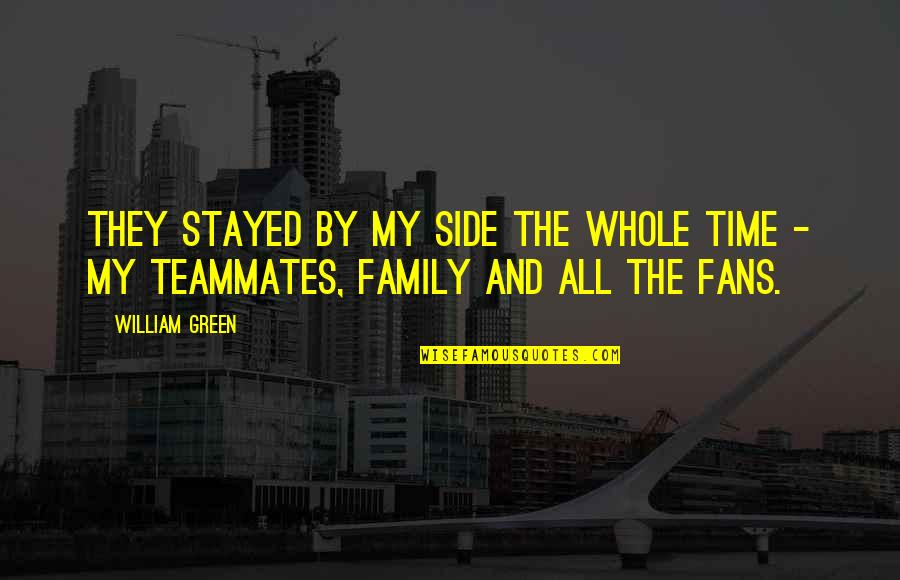 Family And Time Quotes By William Green: They stayed by my side the whole time