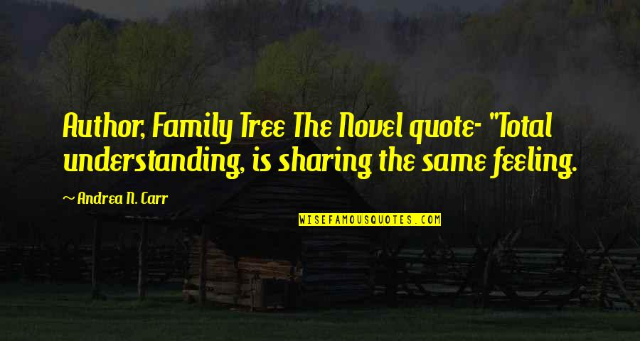 """Family And Tree Quotes By Andrea N. Carr: Author, Family Tree The Novel quote- """"Total understanding,"""
