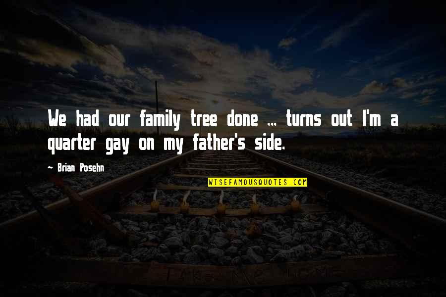 Family And Tree Quotes By Brian Posehn: We had our family tree done ... turns