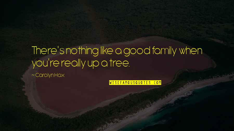 Family And Tree Quotes By Carolyn Hax: There's nothing like a good family when you're