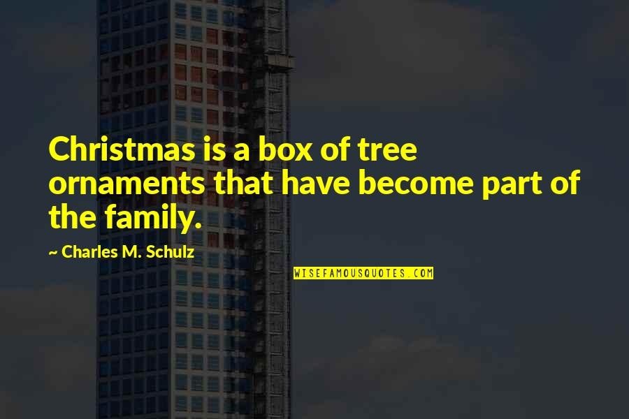 Family And Tree Quotes By Charles M. Schulz: Christmas is a box of tree ornaments that
