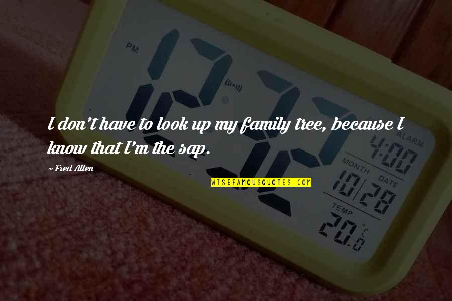 Family And Tree Quotes By Fred Allen: I don't have to look up my family