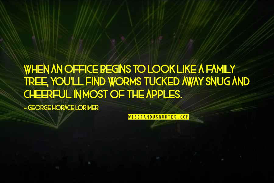 Family And Tree Quotes By George Horace Lorimer: When an office begins to look like a