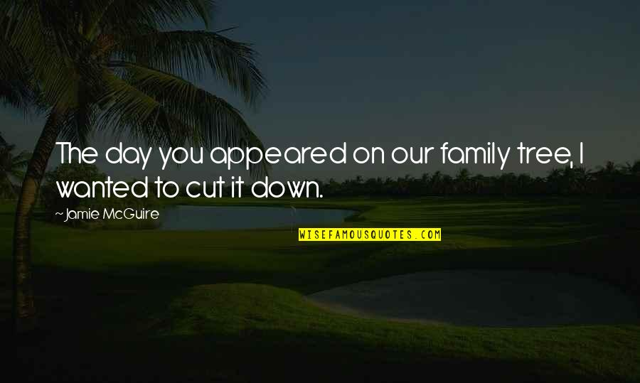 Family And Tree Quotes By Jamie McGuire: The day you appeared on our family tree,