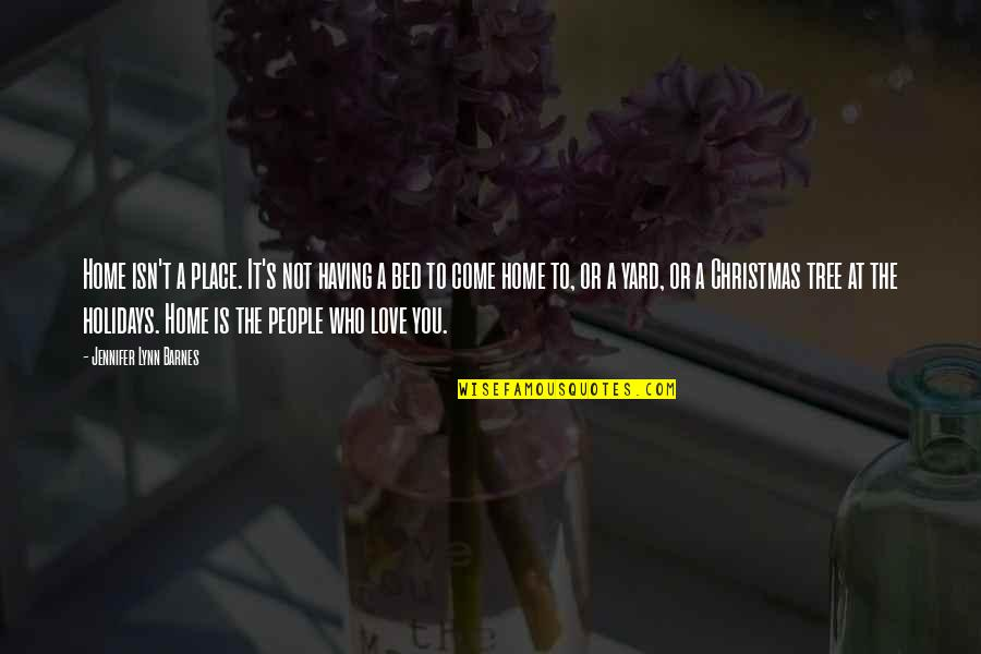 Family And Tree Quotes By Jennifer Lynn Barnes: Home isn't a place. It's not having a