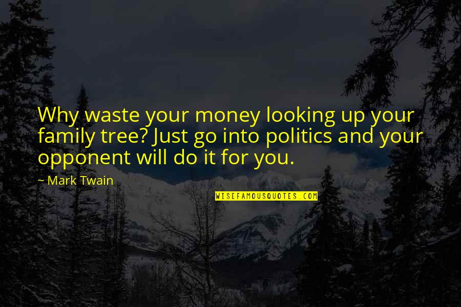 Family And Tree Quotes By Mark Twain: Why waste your money looking up your family