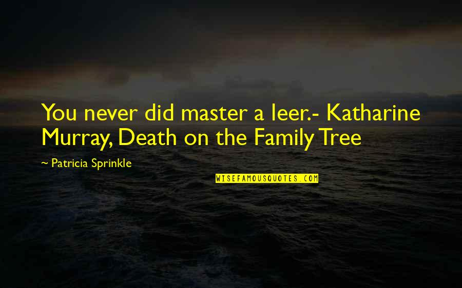 Family And Tree Quotes By Patricia Sprinkle: You never did master a leer.- Katharine Murray,
