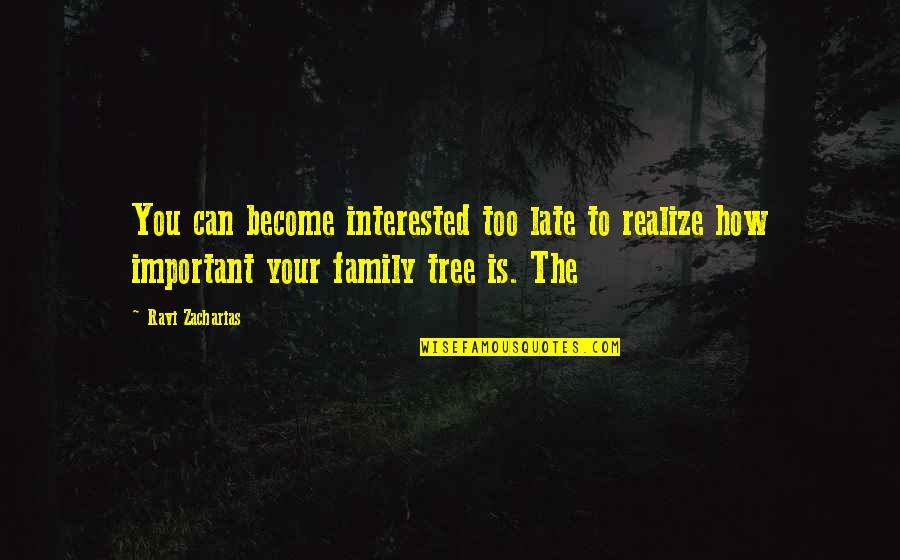 Family And Tree Quotes By Ravi Zacharias: You can become interested too late to realize
