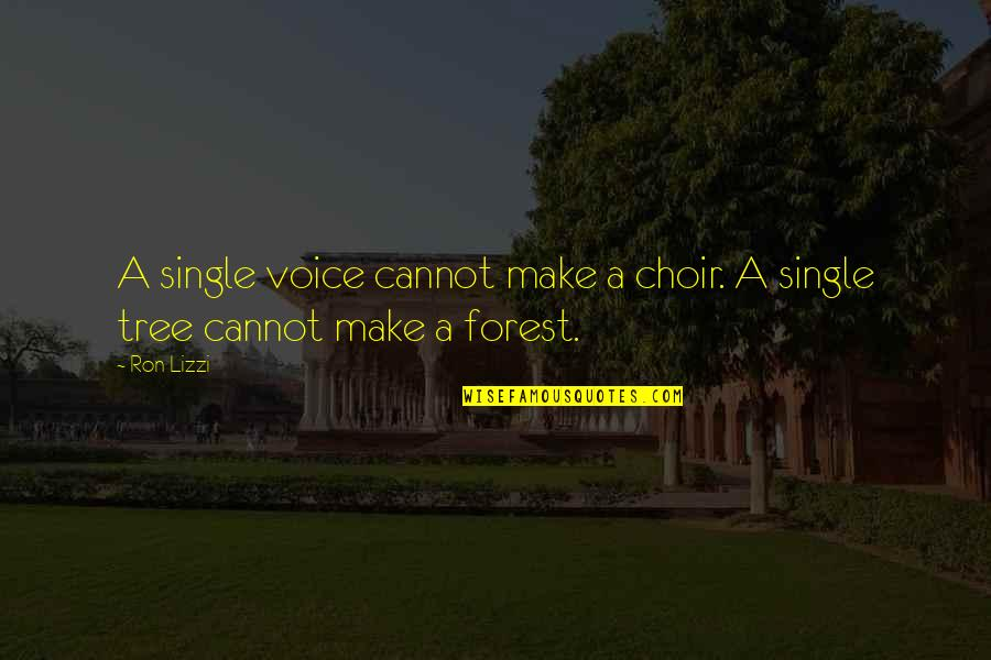 Family And Tree Quotes By Ron Lizzi: A single voice cannot make a choir. A