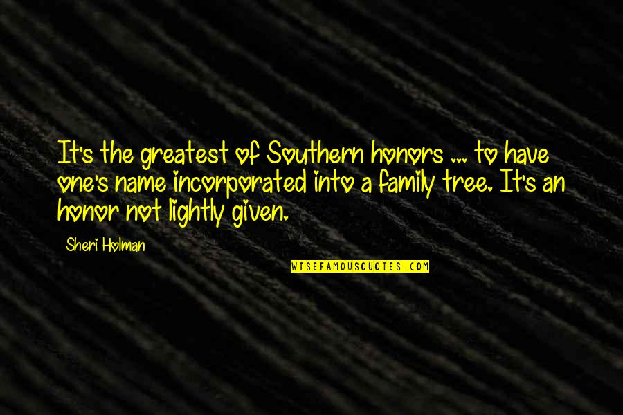 Family And Tree Quotes By Sheri Holman: It's the greatest of Southern honors ... to