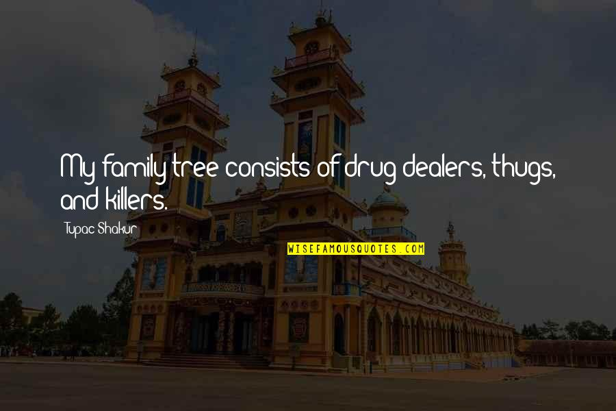 Family And Tree Quotes By Tupac Shakur: My family tree consists of drug dealers, thugs,