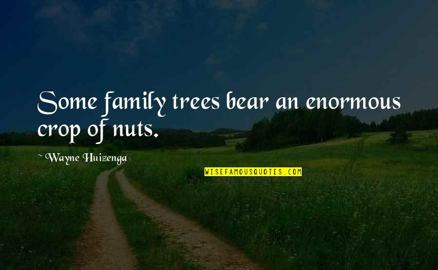 Family And Tree Quotes By Wayne Huizenga: Some family trees bear an enormous crop of