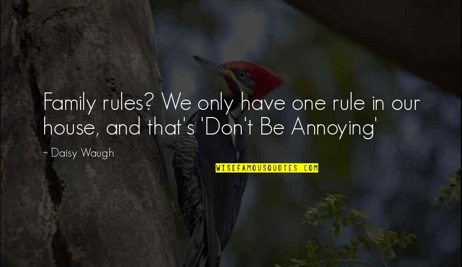 Family Annoying You Quotes By Daisy Waugh: Family rules? We only have one rule in