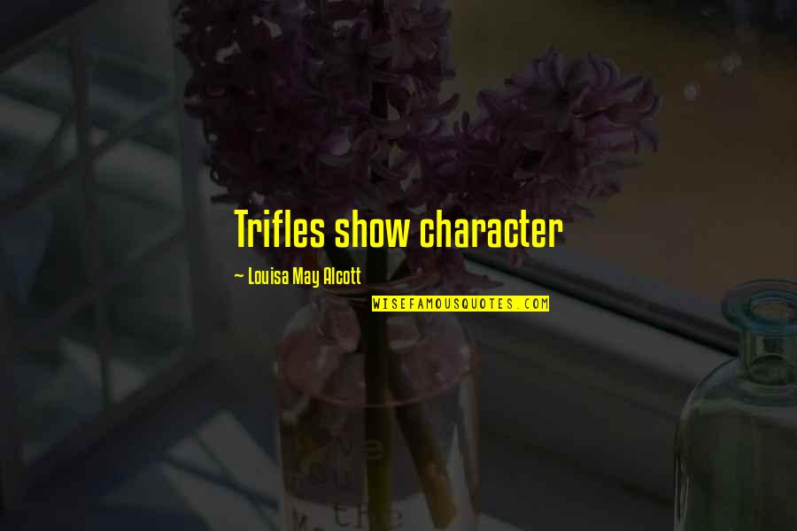 Family Backbiting Quotes By Louisa May Alcott: Trifles show character