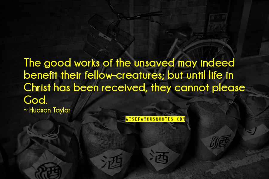 Family Branch Quotes By Hudson Taylor: The good works of the unsaved may indeed