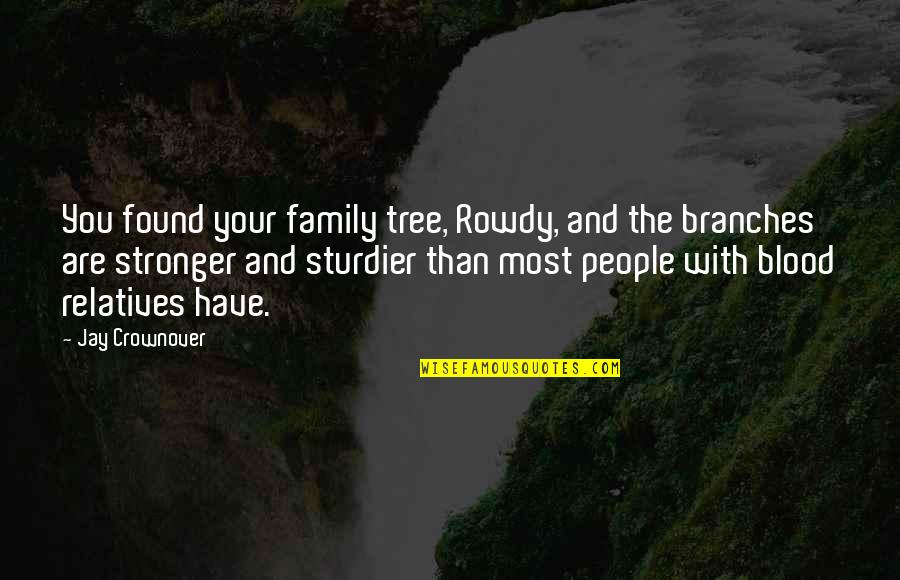 Family Branches Quotes By Jay Crownover: You found your family tree, Rowdy, and the