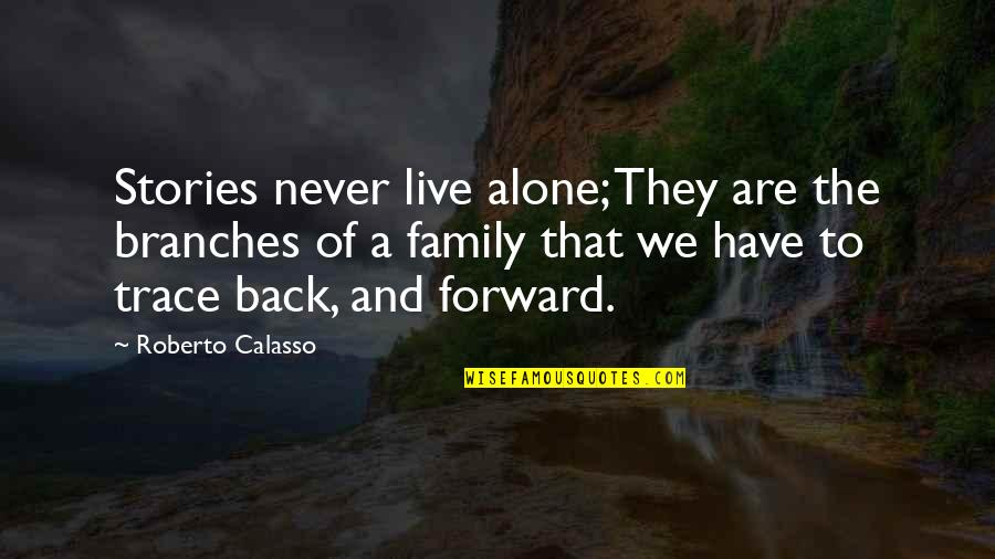 Family Branches Quotes By Roberto Calasso: Stories never live alone; They are the branches