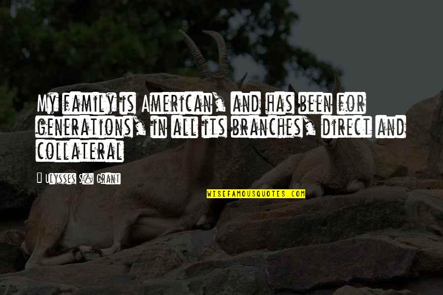 Family Branches Quotes By Ulysses S. Grant: My family is American, and has been for
