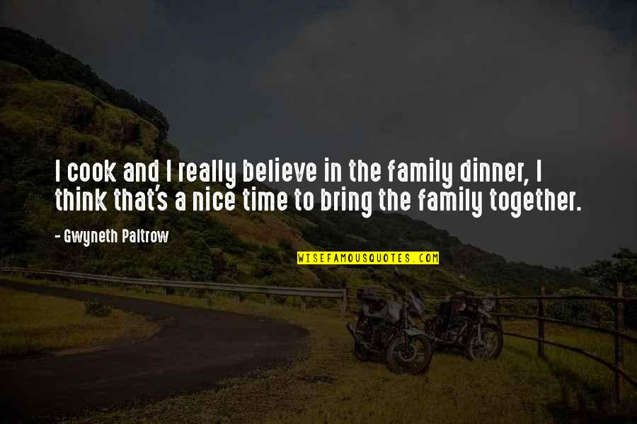 Family Dinner Together Quotes By Gwyneth Paltrow: I cook and I really believe in the
