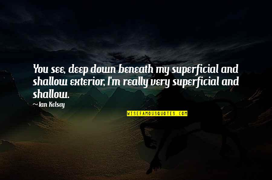 Family Dinner Together Quotes By Ian Kelsey: You see, deep down beneath my superficial and