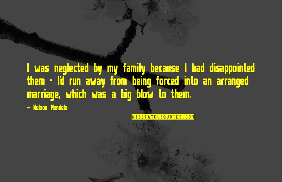 Family Disappointed Quotes By Nelson Mandela: I was neglected by my family because I