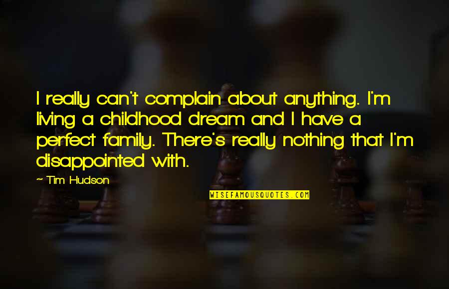 Family Disappointed Quotes By Tim Hudson: I really can't complain about anything. I'm living