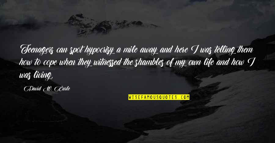 Family Dysfunction Quotes By David W. Earle: Teenagers can spot hypocrisy a mile away and