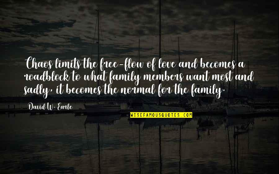 Family Dysfunction Quotes By David W. Earle: Chaos limits the free-flow of love and becomes